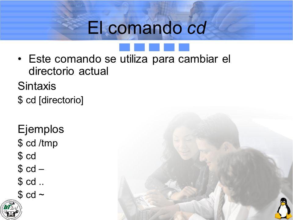 El comando cd Este comando se utiliza para cambiar el directorio actual. Sintaxis. $ cd [directorio]